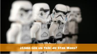 como ser friki star wars